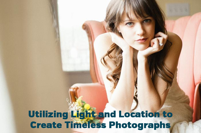 Utilizing Light and Location to Create Timeless Photographs