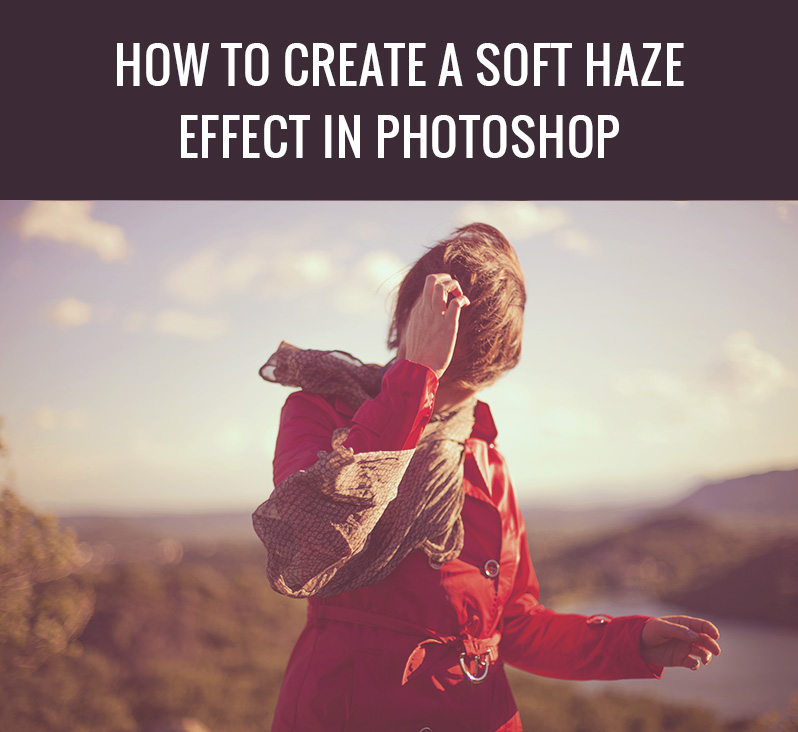 How to Create a Soft Haze Effect in Photoshop