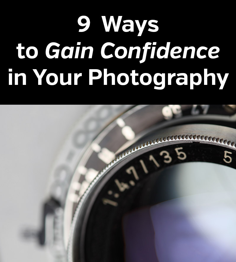 9 Ways to Gain Confidence in Your Photography