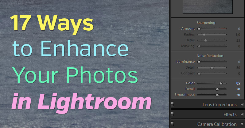 17 Ways to Enhance Your Photos in Lightroom